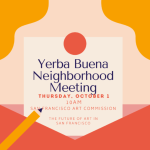 Yerba Buena Neighborhood Meeting: The Future of Art